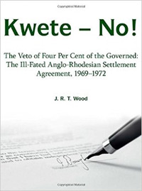 Kwete - No! | The Veto of Four Percent of the Governed: the Ill-fated Anglo-Rhodesian Settlement Agreement, 1969 - 72